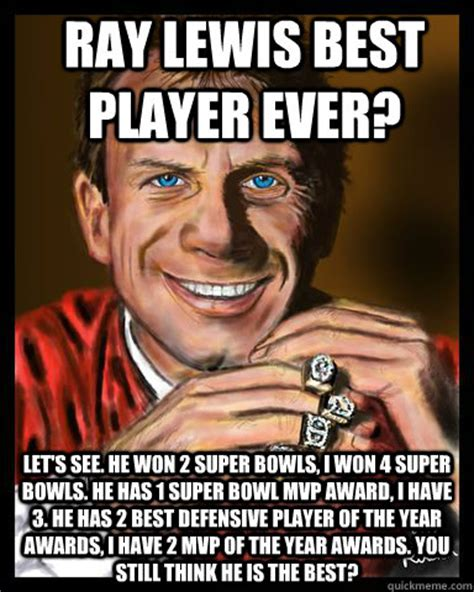 Ray Lewis Meme - i didn t always go to the super bowl but when i did i owned it like wayne newton joe montana