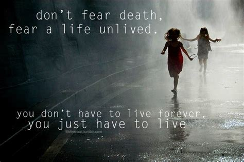 death quotes dont fear death fear  life unlived  don
