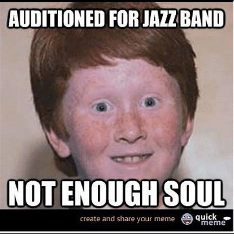 Memes Com Funny - auditioned forjazzband not enough soul create and share your meme meme funny meme on sizzle