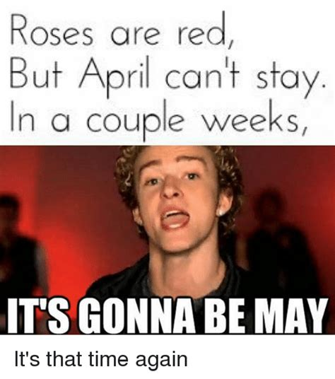 May Meme - roses are red but april can t stay in a couple weeks its