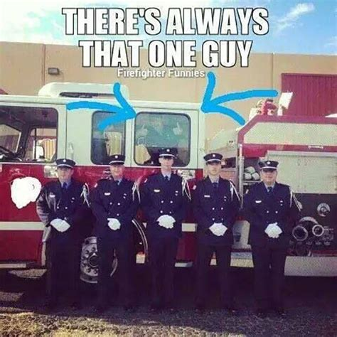 Funny Firefighter Memes - funny firefighter meme that one guy funny firefighter pinterest firefighter meme and