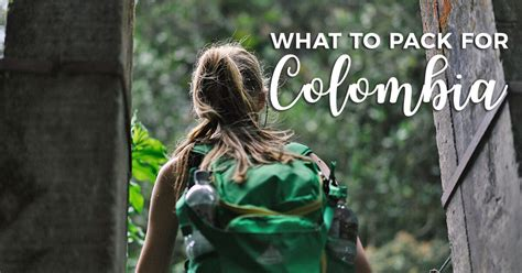 what to for colombia the ultimate packing guide