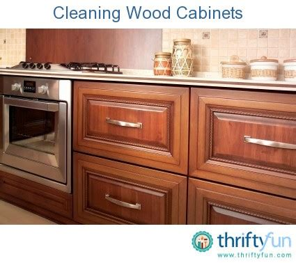 how to clean wood cabinets cleaning wood cabinets thriftyfun