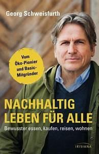 Nachhaltig Leben Und Konsumieren : nachhaltig leben f r alle von georg schweisfurth buch ~ Yasmunasinghe.com Haus und Dekorationen
