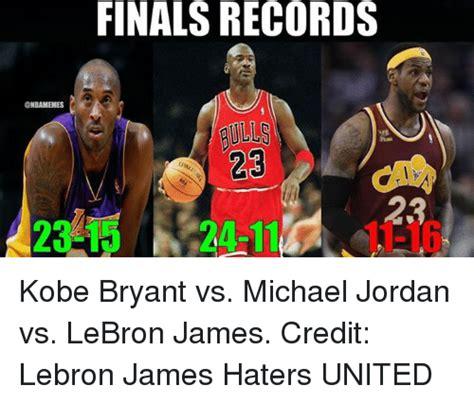 Lebron Kobe Jordan Meme - finals records kobe bryant vs michael jordan vs lebron james credit lebron james haters united