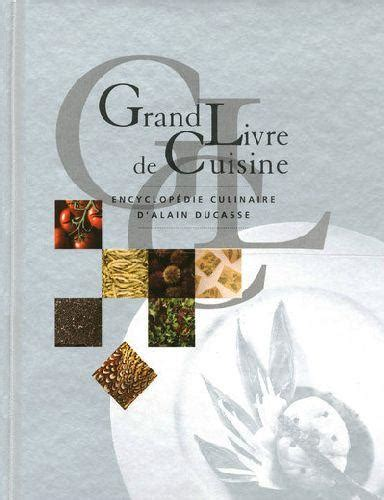 grand livre de cuisine alain ducasse livre grand livre de cuisine encyclop 233 die culinaire d