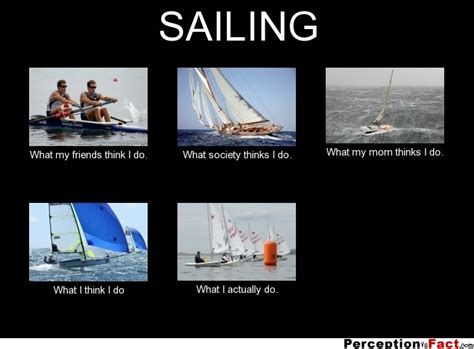 Sail Meme - sailing what people think i do what i really do perception vs fact