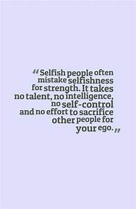 Sick Of Selfish People Quotes. QuotesGram