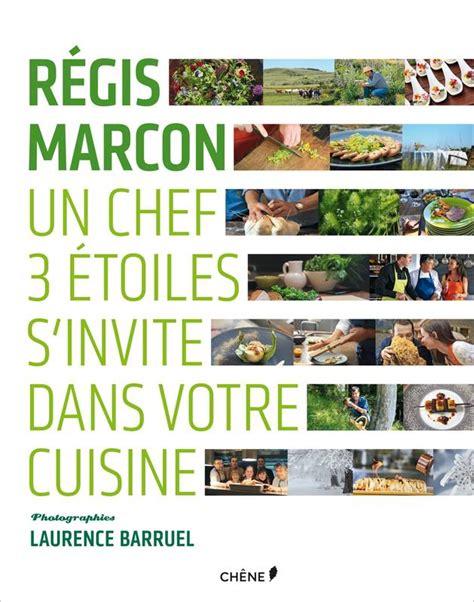 livre cuisine chef etoile livre régis marcon un chef 3 étoiles s 39 invite dans votre