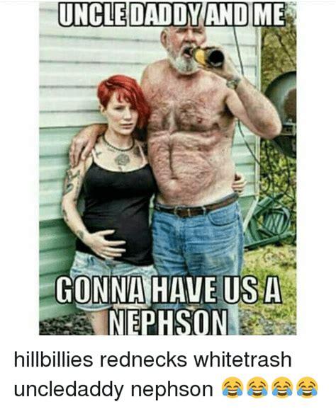 Hick Meme - uncle daddy and me gonna have usa nephson hillbillies rednecks whitetrash uncledaddy nephson