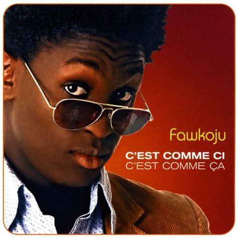 Cest Comme Ci Cest Comme Ça Fawkoju Songs Reviews