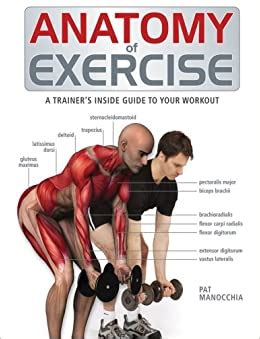 Anatomy of Exercise: A Trainer's Inside Guide to Your