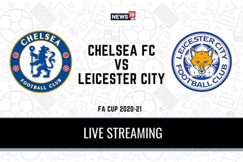 Preview and stats followed by live commentary, video highlights and match report. FA Cup 2020-21 Final Chelsea vs Leicester City LIVE Streaming: When and Where to Watch Online ...
