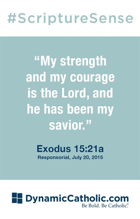 """He said, o man of high esteem, do not be afraid peace be with you; """"My strength and my courage is the Lord, and he has been my savior."""" Responsorial, Exodus 15:21a ..."""