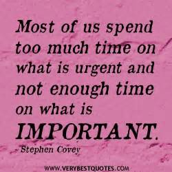 time spent with family quotes of us spend much time on what is urgent time management