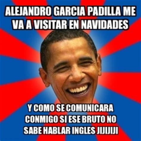 Meme Alejandro Garcia Padilla - meme obama alejandro garcia padilla me va a visitar en navidades y como se comunicara conmigo