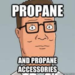 Propane Meme - propane and propane accessories hank hill quickmeme