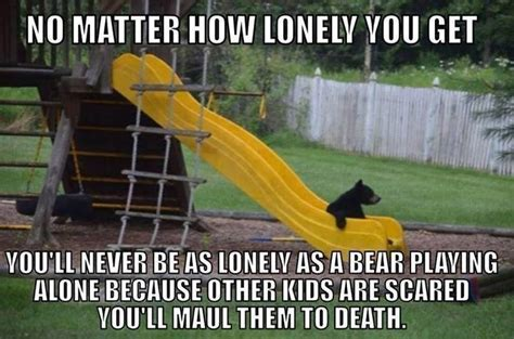 Loneliness Memes - no matter how lonely you get
