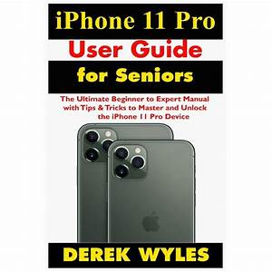 Iphone 11 Pro User Guide For Seniors  The Ultimate