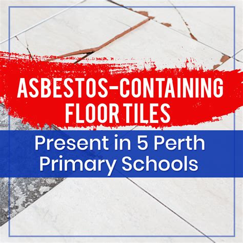asbestos  floor tiles present   perth primary