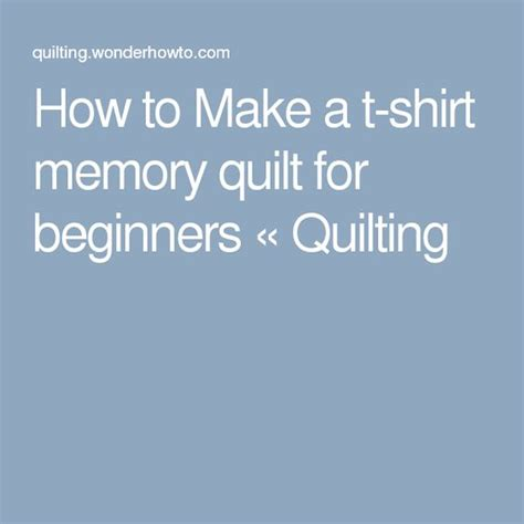 how to make a tshirt quilt for beginners the world s catalog of ideas