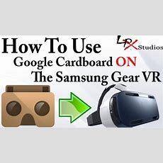 How To Use Google Cardboard On The Samsung Gear Vr  Full Guide Youtube