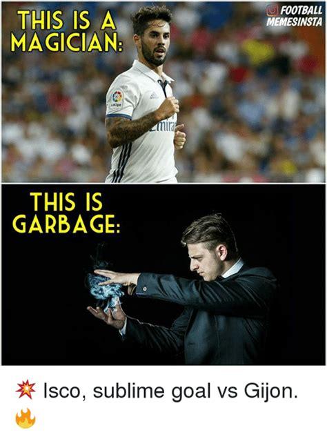 Magician Meme - this is a magician this is garbage mlra football memesinsta isco sublime goal vs gijon