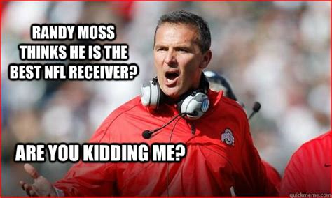 Randy Meme - randy moss thinks he is the best nfl receiver are you kidding me upset urban quickmeme