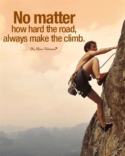 Matter How Hard The Road Always Make Climb