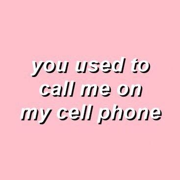 call me on my cell phone you used to call me on my cell phone
