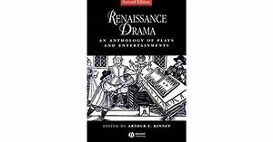 Renaissance Drama  An Anthology Of Plays And Entertainments By Arthur F  Kinney
