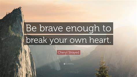 cheryl strayed quote  brave   break