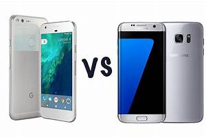 Google Pixel Xl Vs Samsung Galaxy S7 Edge  Which Should