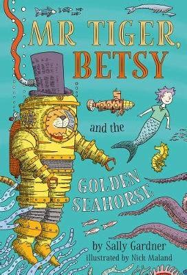 Buy Mr Tiger, Betsy and the Golden Seahorse by Sally ...