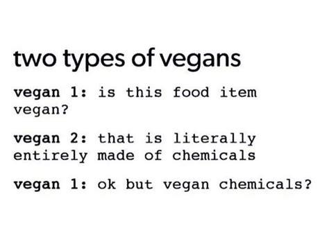 Types Of Memes - two types of vegans chemicals organic vegan meme vegan humor vegan memes pinterest i