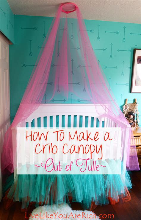 how to make a canopy how to make a crib canopy out of tulle live like you are