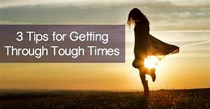 3 Tips for Getting Through Tough Times