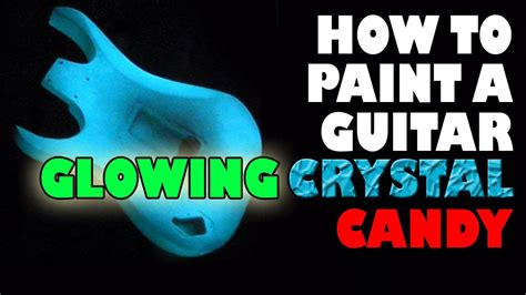 How To Paint A Guitar Glow Crystal Candy  Youtube