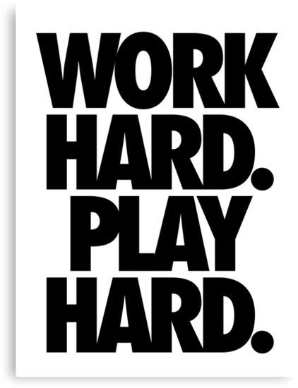quot work hard play hard quot canvas prints by cpinteractive redbubble