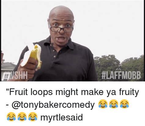 Fruit Loops Meme - awshh hlaffmobb fruit loops might make ya fruity myrtlesaid meme on sizzle