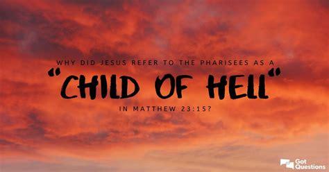 jesus refer   pharisees   child  hell
