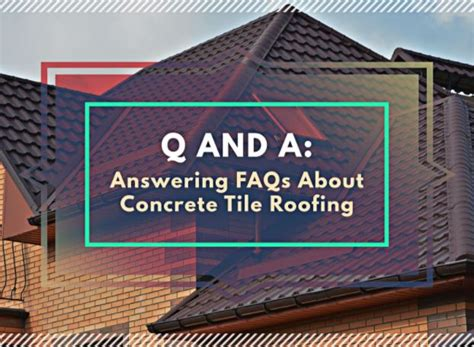 q and a answering faqs about concrete tile roofing