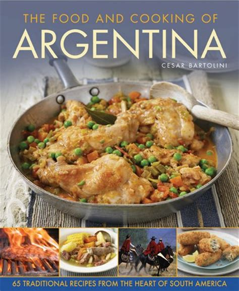 argentinean cuisine the food and cooking of 65 traditional recipes