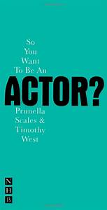 Book Review • SO YOU WANT TO BE AN ACTOR? • Prunella ...