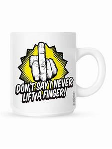 Don't Say I Never Lift A Finger! Mug