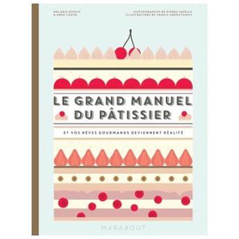 livre de cuisine fnac le grand manuel du pâtissier et vos rêves gourmands