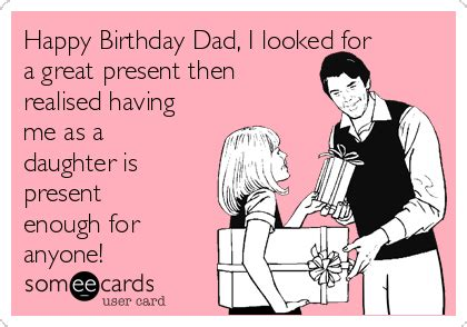 Dad Birthday Meme - free birthday ecard happy birthday dad i looked for a great present then realised having me