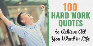 100 Hard Work Quotes To Achieve All You Want In Life