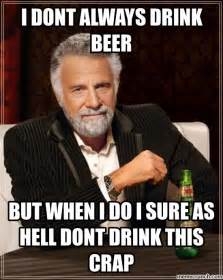 Beer Meme Guy - i dont always drink beer