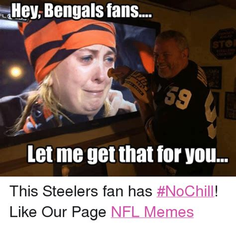 Bengals Memes - hey bengals fans country let me get that for you this steelers fan has nochill like our